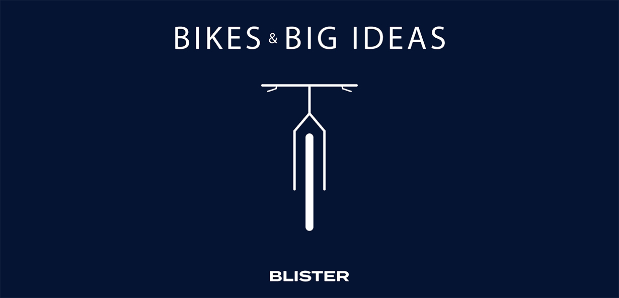 Blister's Bikes & Big Ideas Podcast