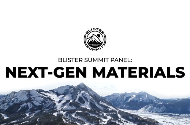 During this Blister Summit Video Panel Discussion, We talk with the founders of MountainFlow Eco-Wax (Peter Arlein); Checkerspot (Charlie Dimmler); and Flylow (Dan Abrams) about the challenges and the opportunities of working with new materials; performance vs. sustainability; greenwashing; & more.
