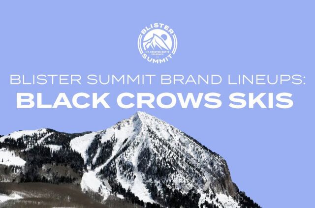 """In this Blister Summit Brand Lineup video, We talk to Tristan Droppert about the entire 21/22 Black Crows lineup, several new skis (including the Mirus Cor and Serpo); their """"Birdie"""" lineup for women — or anyone; and how to correctly pronounce the names of all of these skis!"""